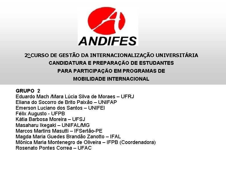 2 o CURSO DE GESTÃO DA INTERNACIONALIZAÇÃO UNIVERSITÁRIA CANDIDATURA E PREPARAÇÃO DE ESTUDANTES PARA