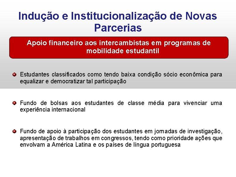 Indução e Institucionalização de Novas Parcerias Apoio financeiro aos intercambistas em programas de mobilidade