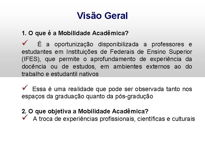Visão Geral 1. O que é a Mobilidade Acadêmica? ü É a oportunização disponibilizada