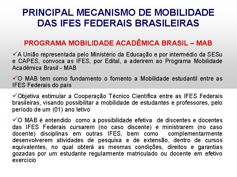 PRINCIPAL MECANISMO DE MOBILIDADE DAS IFES FEDERAIS BRASILEIRAS PROGRAMA MOBILIDADE ACADÊMICA BRASIL – MAB