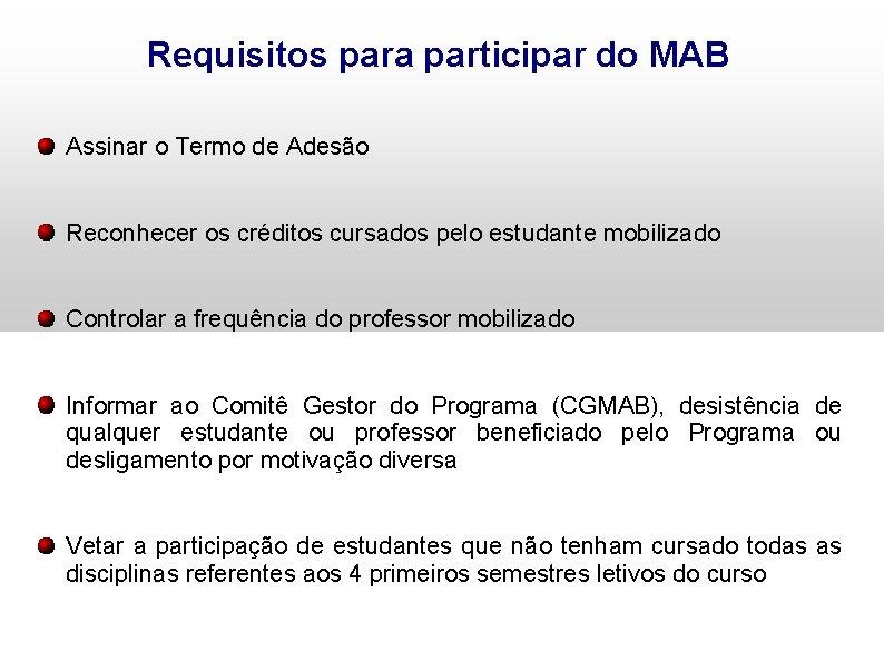 Requisitos para participar do MAB Assinar o Termo de Adesão Reconhecer os créditos cursados