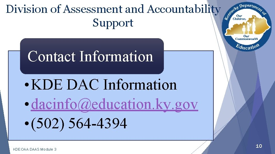 Division of Assessment and Accountability Support Contact Information • KDE DAC Information • dacinfo@education.