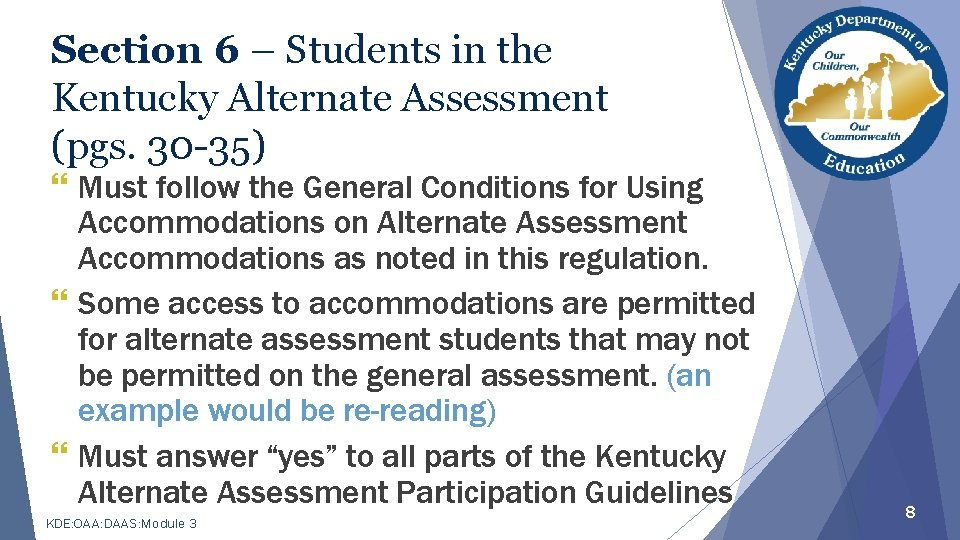 Section 6 – Students in the Kentucky Alternate Assessment (pgs. 30 -35) } Must