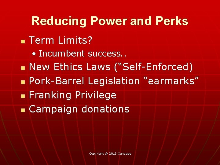 Reducing Power and Perks n Term Limits? • Incumbent success. . n n New