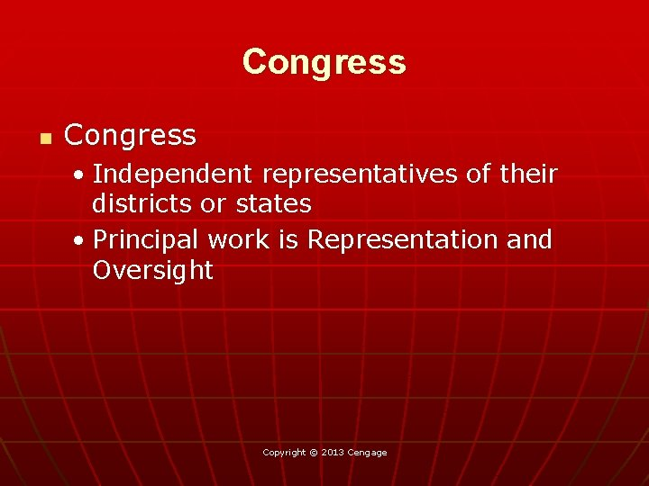 Congress n Congress • Independent representatives of their districts or states • Principal work
