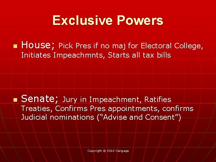 Exclusive Powers n House; n Senate; Pick Pres if no maj for Electoral College,