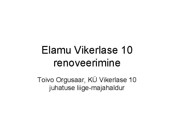 Elamu Vikerlase 10 renoveerimine Toivo Orgusaar, KÜ Vikerlase 10 juhatuse liige-majahaldur