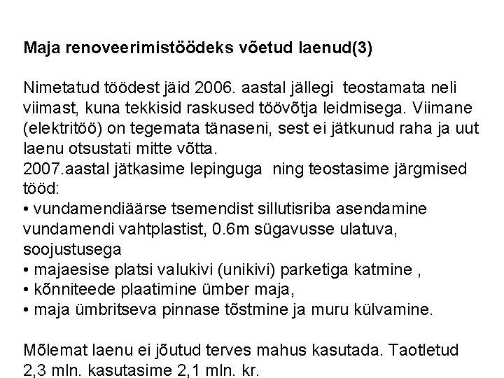 Maja renoveerimistöödeks võetud laenud(3) Nimetatud töödest jäid 2006. aastal jällegi teostamata neli viimast, kuna