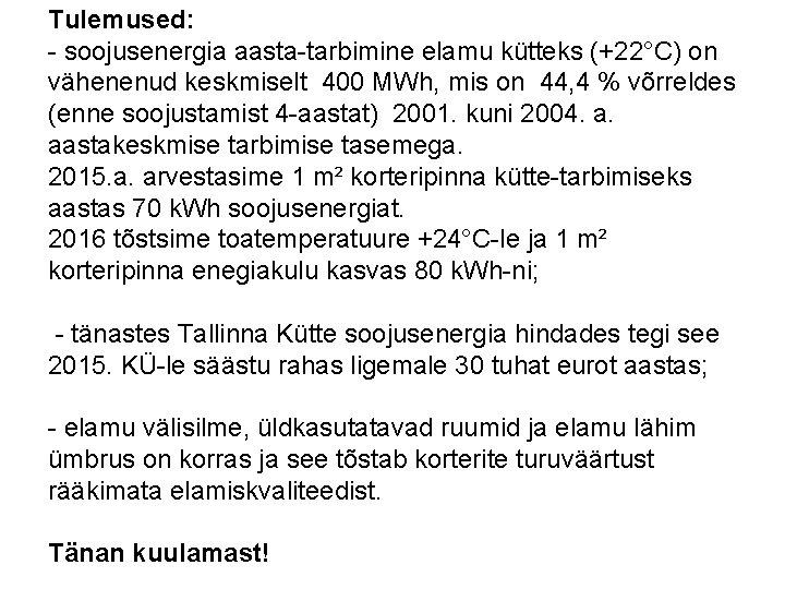 Tulemused: - soojusenergia aasta-tarbimine elamu kütteks (+22°C) on vähenenud keskmiselt 400 MWh, mis on