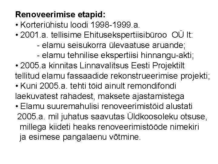 Renoveerimise etapid: • Korteriühistu loodi 1998 -1999. a. • 2001. a. tellisime Ehitusekspertiisibüroo OÜ