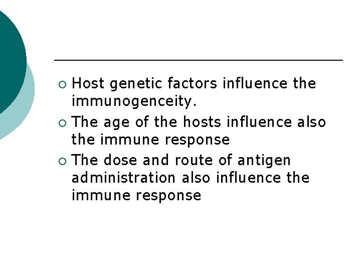 Host genetic factors influence the immunogenceity. ¡ The age of the hosts influence also