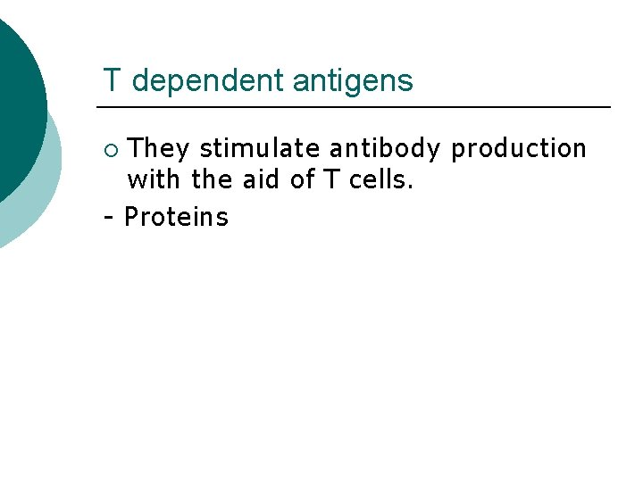 T dependent antigens They stimulate antibody production with the aid of T cells. -