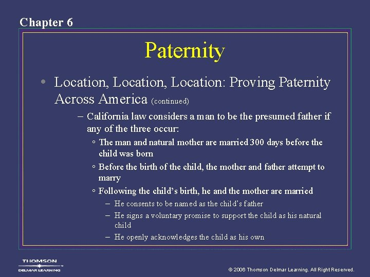 Chapter 6 Paternity • Location, Location: Proving Paternity Across America (continued) – California law