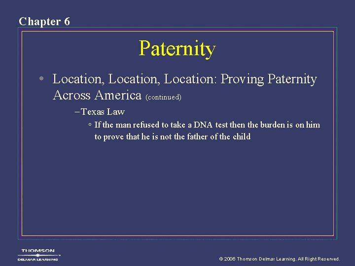 Chapter 6 Paternity • Location, Location: Proving Paternity Across America (continued) – Texas Law