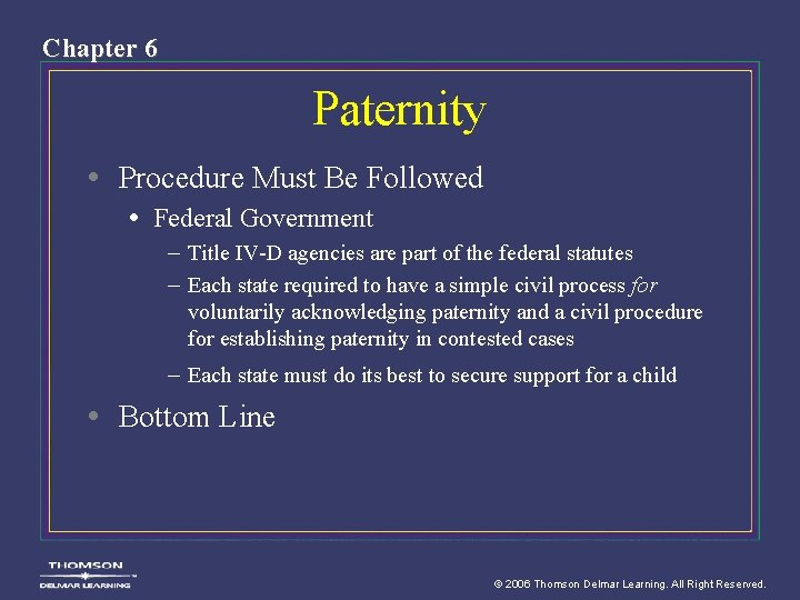 Chapter 6 Paternity • Procedure Must Be Followed • Federal Government – Title IV-D