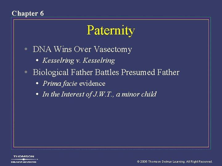Chapter 6 Paternity • DNA Wins Over Vasectomy • Kesselring v. Kesselring • Biological