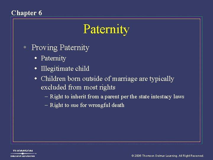 Chapter 6 Paternity • Proving Paternity • Illegitimate child • Children born outside of