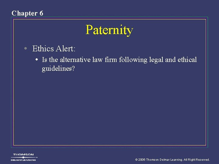 Chapter 6 Paternity • Ethics Alert: • Is the alternative law firm following legal