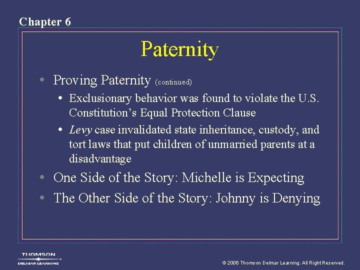 Chapter 6 Paternity • Proving Paternity (continued) • Exclusionary behavior was found to violate