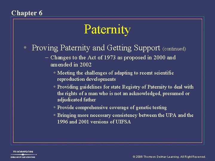 Chapter 6 Paternity • Proving Paternity and Getting Support (continued) – Changes to the