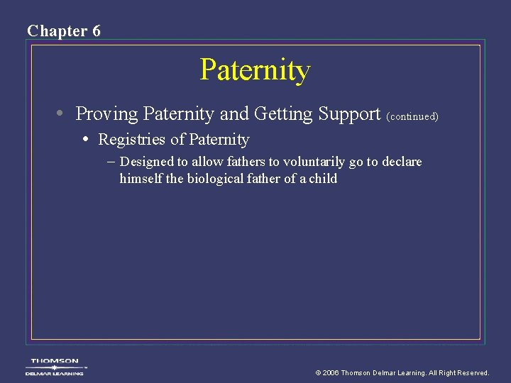 Chapter 6 Paternity • Proving Paternity and Getting Support (continued) • Registries of Paternity