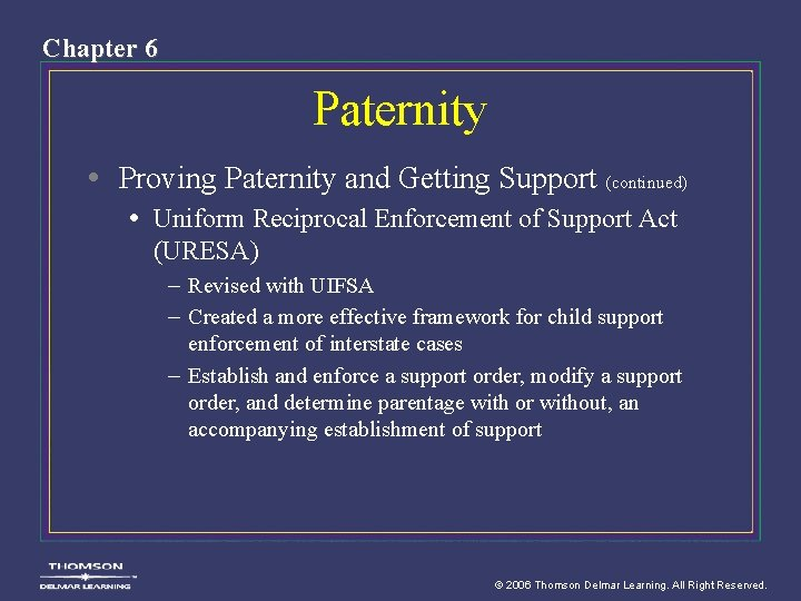 Chapter 6 Paternity • Proving Paternity and Getting Support (continued) • Uniform Reciprocal Enforcement