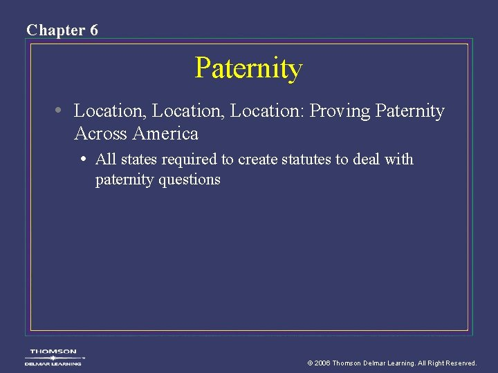 Chapter 6 Paternity • Location, Location: Proving Paternity Across America • All states required