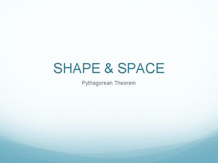 SHAPE & SPACE Pythagorean Theorem