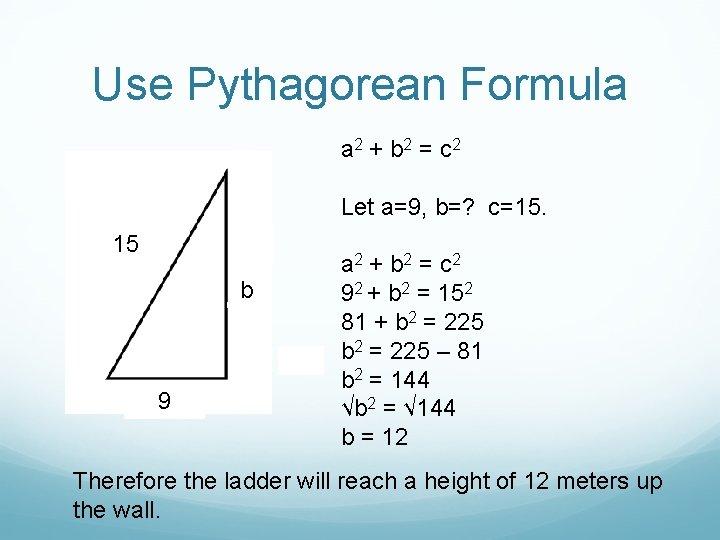Use Pythagorean Formula a 2 + b 2 = c 2 Let a=9, b=?