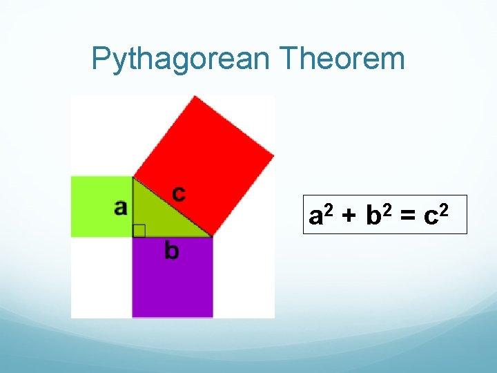 Pythagorean Theorem a 2 + b 2 = c 2
