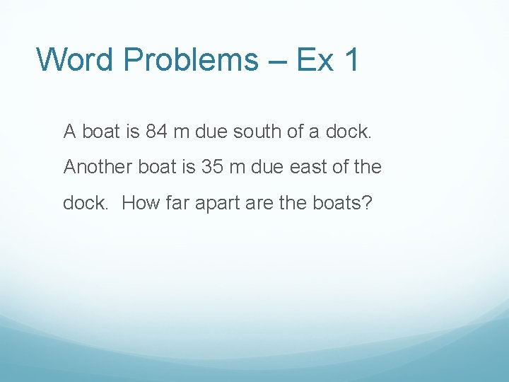 Word Problems – Ex 1 A boat is 84 m due south of a