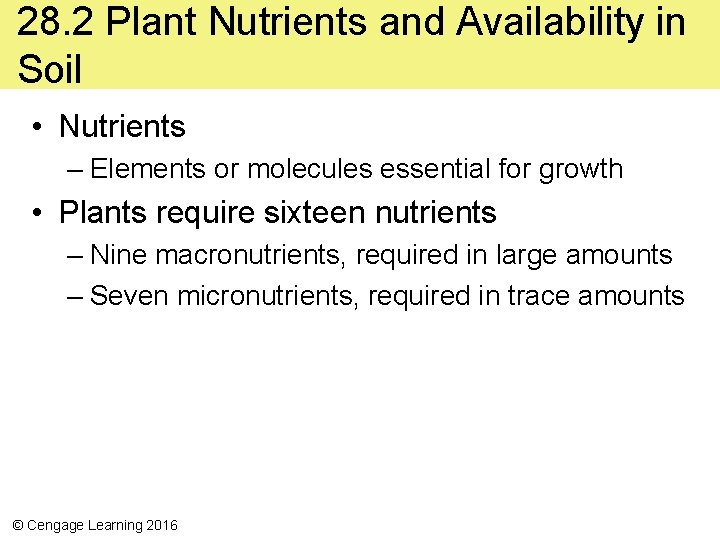 28. 2 Plant Nutrients and Availability in Soil • Nutrients – Elements or molecules