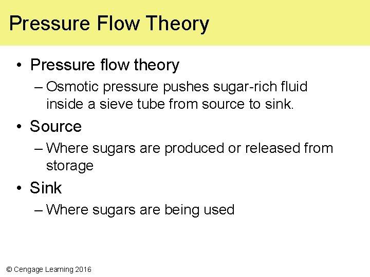 Pressure Flow Theory • Pressure flow theory – Osmotic pressure pushes sugar-rich fluid inside