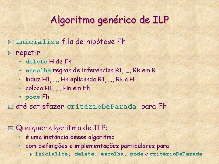 Algoritmo genérico de ILP * inicialize fila de hipótese Fh * repetir • •