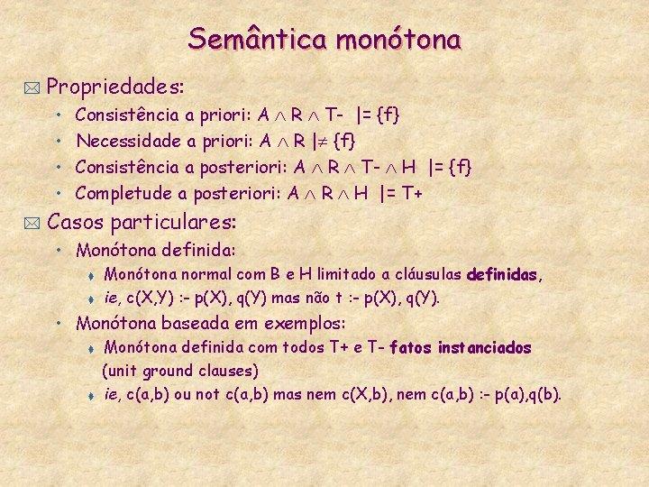 Semântica monótona * Propriedades: • • * Consistência a priori: A R T- |=