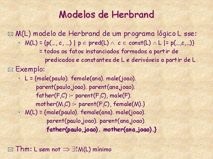 Modelos de Herbrand * M(L) modelo de Herbrand de um programa lógico L sse: