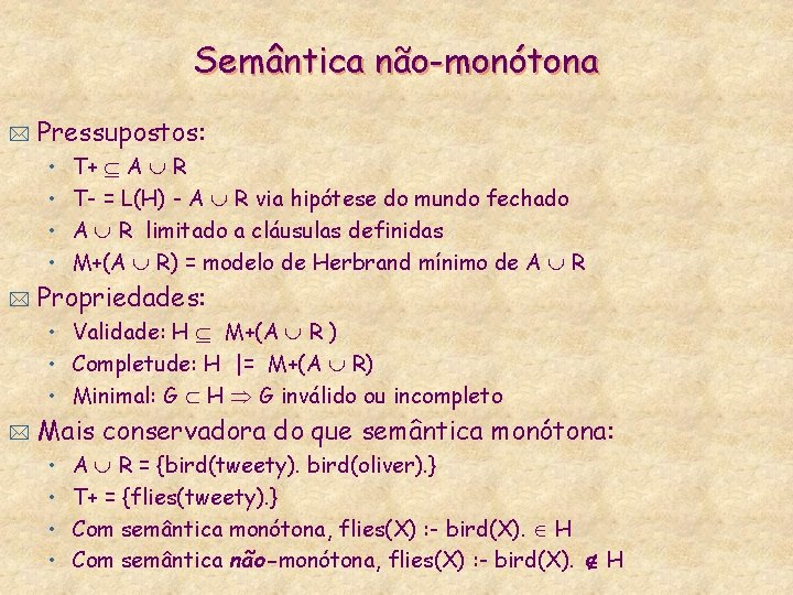 Semântica não-monótona * Pressupostos: • • * T+ A R T- = L(H) -