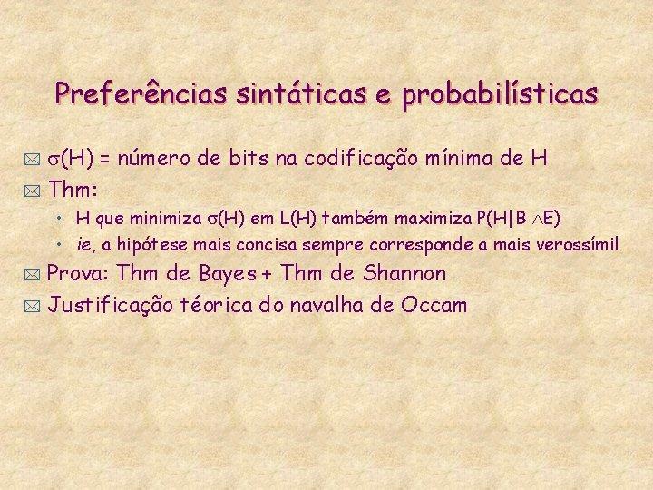 Preferências sintáticas e probabilísticas (H) = número de bits na codificação mínima de H