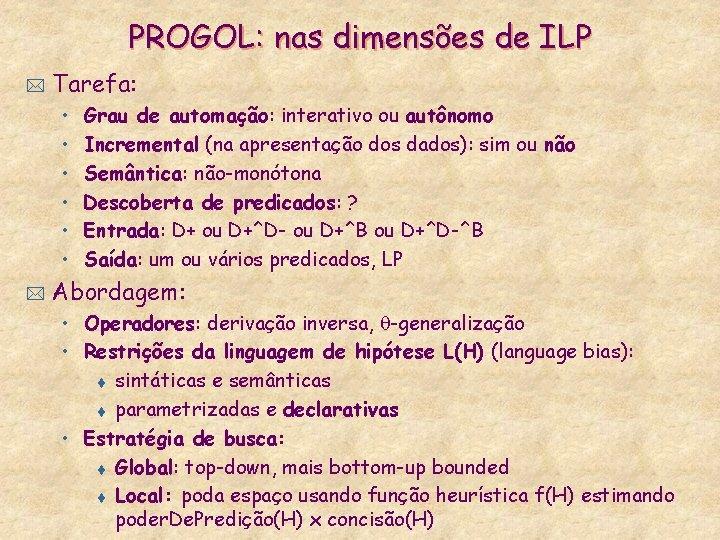 PROGOL: nas dimensões de ILP * Tarefa: • • • * Grau de automação: