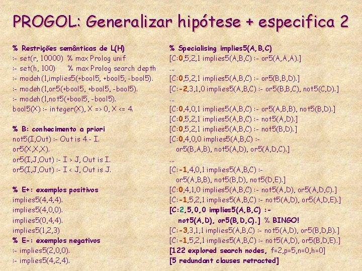PROGOL: Generalizar hipótese + especifica 2 % Restrições semânticas de L(H) : - set(r,