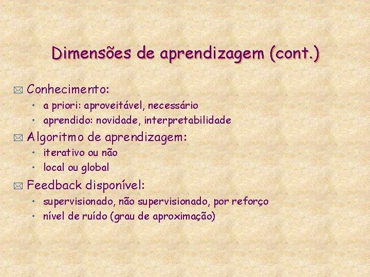Dimensões de aprendizagem (cont. ) * Conhecimento: • a priori: aproveitável, necessário • aprendido: