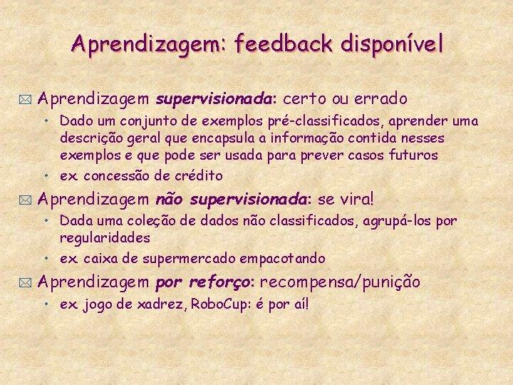 Aprendizagem: feedback disponível * Aprendizagem supervisionada: certo ou errado • Dado um conjunto de
