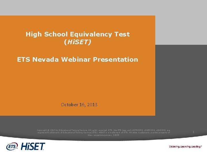 High School Equivalency Test (Hi. SET) ETS Nevada Webinar Presentation October 16, 2013 Copyright