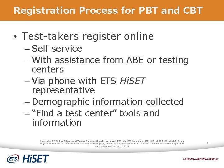 Registration Process for PBT and CBT • Test-takers register online – Self service –