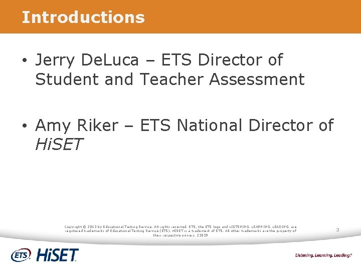 Introductions • Jerry De. Luca – ETS Director of Student and Teacher Assessment •