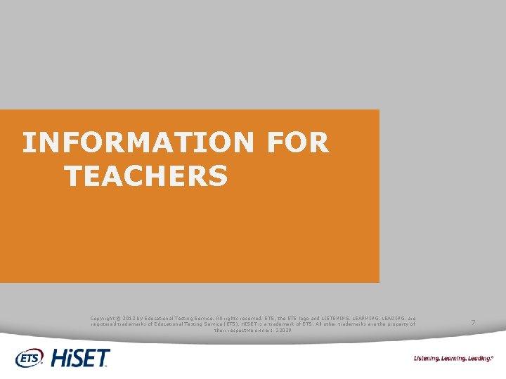 INFORMATION FOR TEACHERS Copyright © 2013 by Educational Testing Service. All rights reserved. ETS,