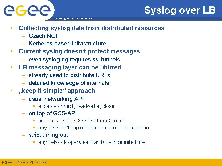 Syslog over LB Enabling Grids for E-scienc. E • Collecting syslog data from distributed