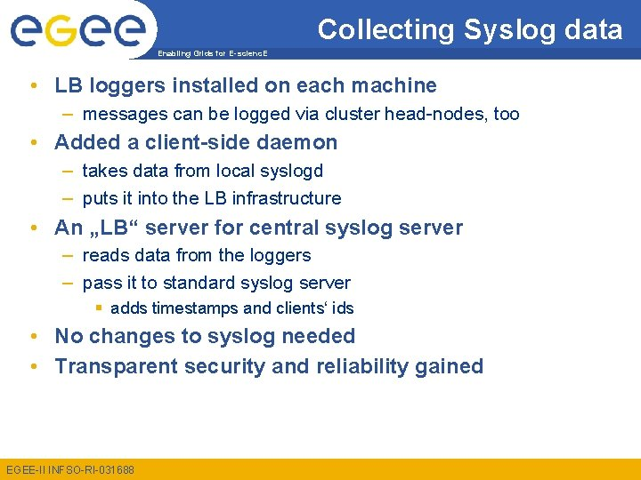 Collecting Syslog data Enabling Grids for E-scienc. E • LB loggers installed on each