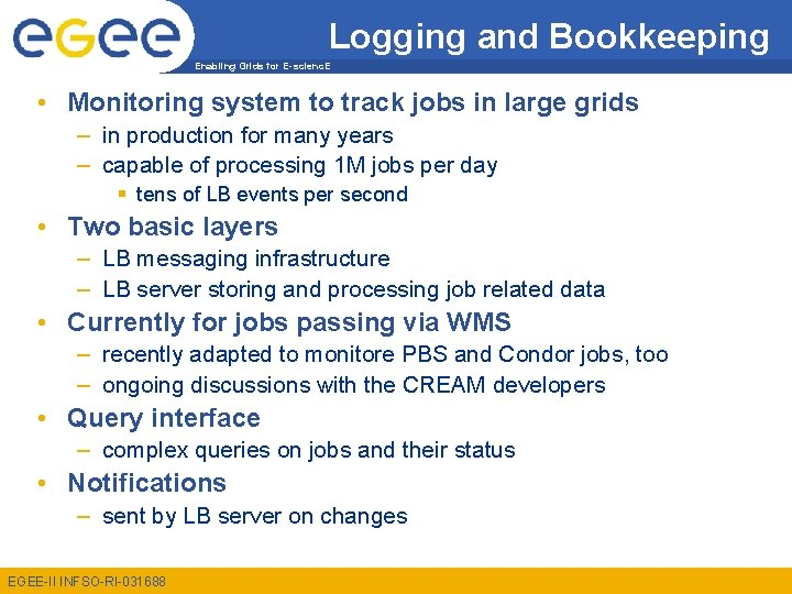 Logging and Bookkeeping Enabling Grids for E-scienc. E • Monitoring system to track jobs