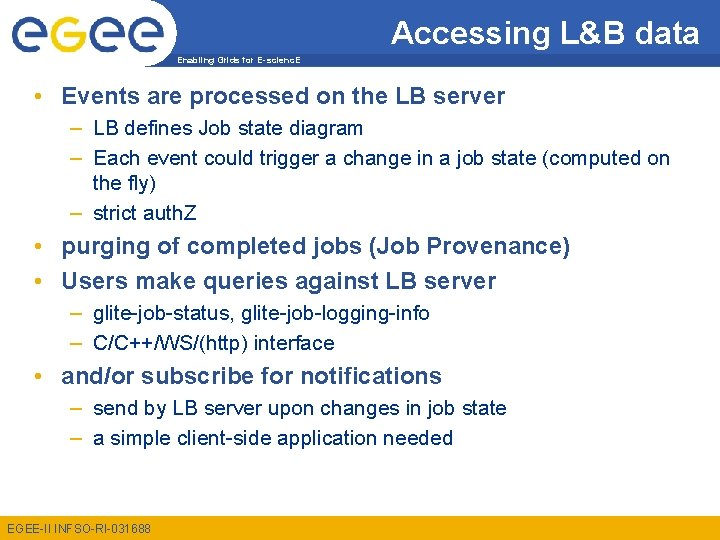 Accessing L&B data Enabling Grids for E-scienc. E • Events are processed on the
